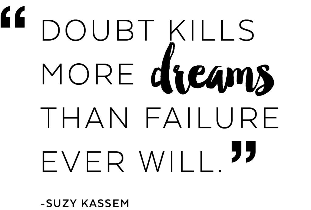 Doubt kills more dreams than failure ever will. Quote by Suzy Kassem.